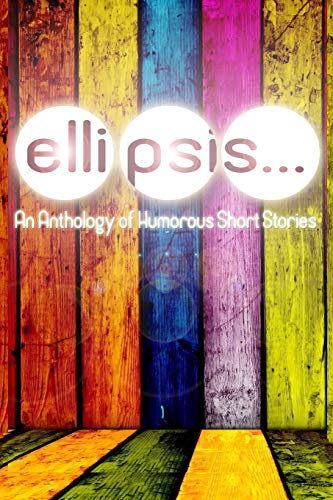 Ellipsis: An Anthology of Humorous Short Stories: Dylan Callens; Joseph