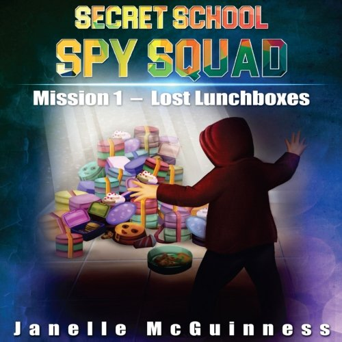 Mission 1: Lost Lunchboxes: A Fun Rhyming Spy Mystery Picture Book for ages 4-6 (Secret School Spy ...