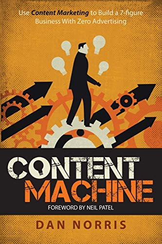 9780995404427: Content Machine: Use Content Marketing to Build a 7-Figure Business With Zero Advertising