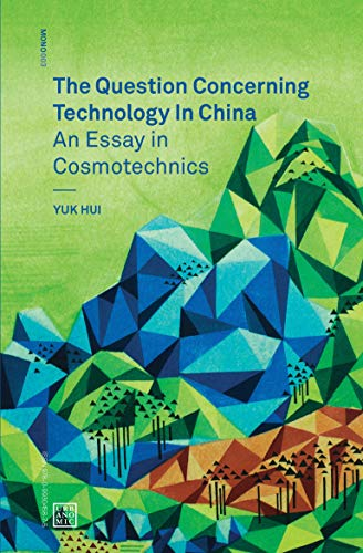 the question concerning technology in an essay in  the question concerning technology in an essay in cosmotechnics paperback by yuk hui urbanomic media united kingdom 9780995455009 paperback