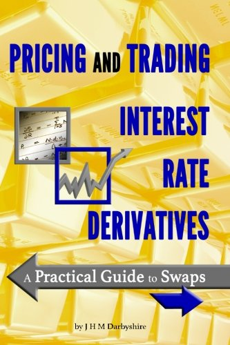 9780995455511: Pricing and Trading Interest Rate Derivatives: A Practical Guide to Swaps