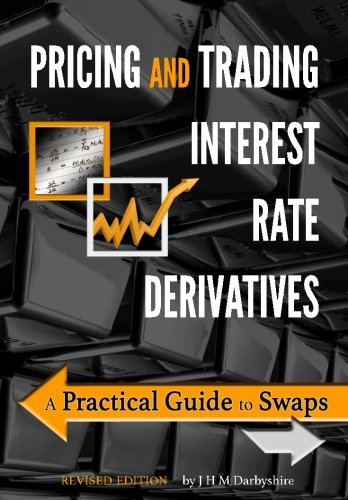 9780995455528: Pricing and Trading Interest Rate Derivatives: A Practical Guide to Swaps