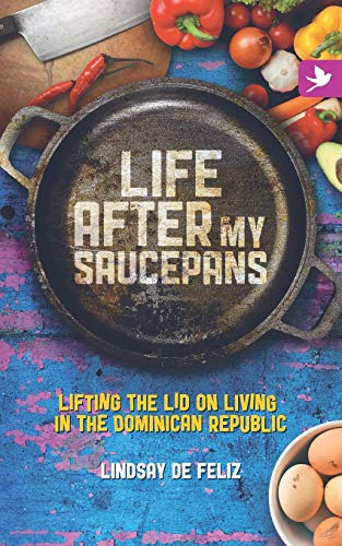9780995502741: Life After My Saucepans: Lifting the Lid on Living in the Dominican Republic