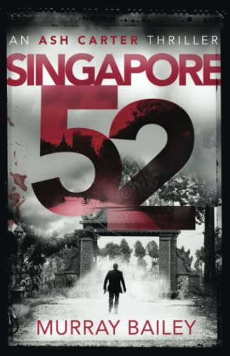9780995510852: Singapore 52: A page turner full of intrigue (An Ash Carter Thriller)