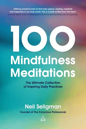 100 Mindfulness Meditations: The Ultimate Collection of Inspiring Daily Practices: Seligman, Neil