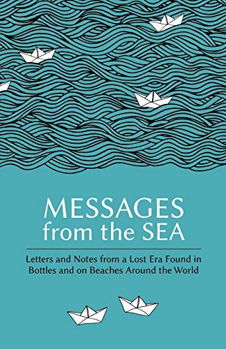 9780995541214: Messages from the Sea: Letters and Notes from a Lost Era Found in Bottles and on Beaches Around the World