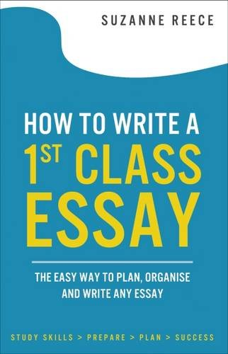 9780995543607: How to Write a 1st Class Essay: The easy way to plan,organise and write any essay