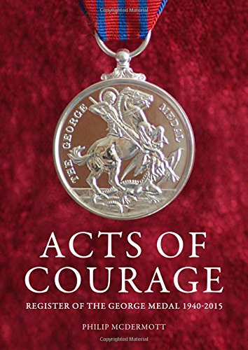 Acts of Courage: Register of the George Medal 1940-2015: McDermott, Philip