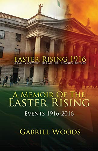 Easter Rising 1916 a Family Answers the: Gabriel Woods