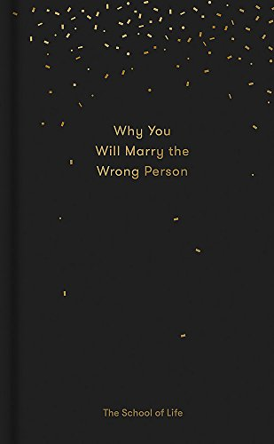 Why You Will Marry the Wrong Person: Life, The School