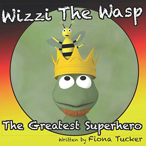 Wizzi the Wasp. The Greatest Superhero.: Fiona Tucker