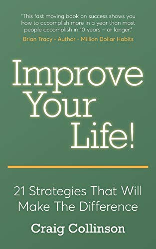 Improve Your Life: 21 Strategies That Will Make The Difference: Craig Collinson