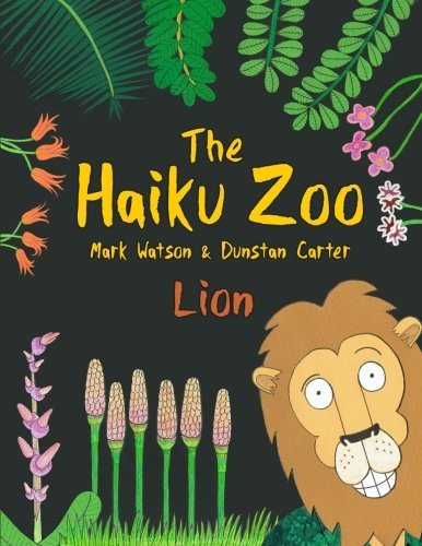 The Haiku Zoo: The Haiku Zoo Book 1: Lion (Volume 1): Mark Watson