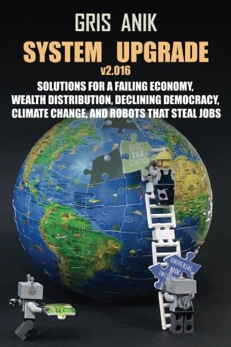System Upgrade v2.016: Solutions for a failing economy, wealth distribution, declining democracy, ...