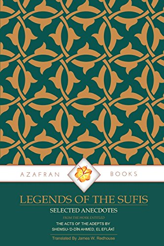 Legends of the Sufis: The Acts of: Eflaki, Shemsu-'d-Din Ahmed