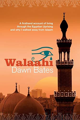 Walaahi: A Firsthand Account of Living Through: Bates, Dawn