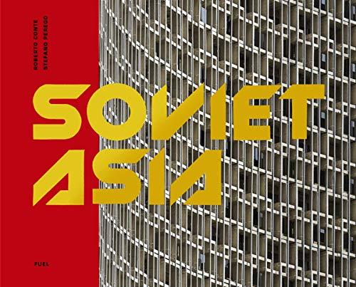 9780995745551: Soviet Asia: Soviet Modernist Architecture in Central Asia