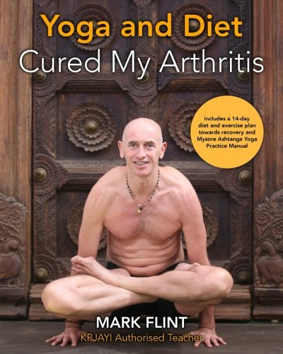 yoga and diet cured my arthritis: includes 14 day diet and exercise plan towards recovery and ...