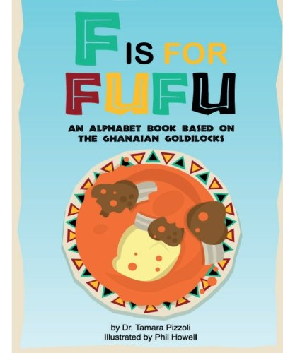 F is for Fufu: An Alphabet Book Based on The Ghanaian Goldilocks: Pizzoli, Dr. Tamara