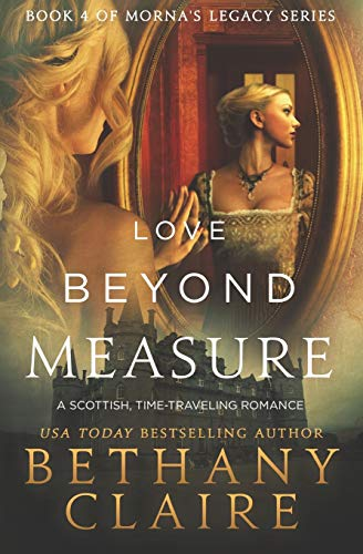 Love Beyond Measure: A Scottish, Time-Traveling Romance: Claire, Bethany