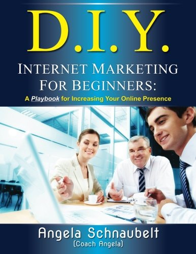 DIY Internet Marketing for Beginners: A Playbook for Increasing Your Online Presence: Schnaubelt, ...