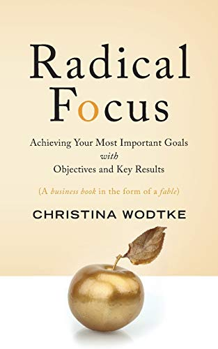 9780996006057: Radical Focus: Achieving Your Most Important Goals with Objectives and Key Results