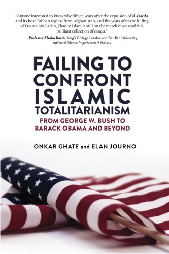 9780996010108: Failing to Confront Islamic Totalitarianism: From George W. Bush to Barack Obama and Beyond