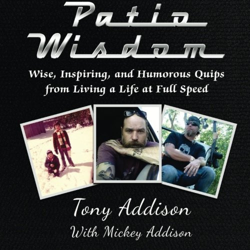 Patio Wisdom: Wise, Inspiring, and Humorous Quips From Living a Life at Full Speed