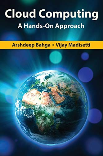 Cloud Computing: A Hands-On Approach: Bahga, Arshdeep; Madisetti, Vijay