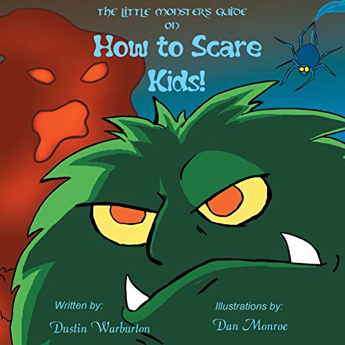 The Little Monster's Guide On How To Scare Kids!: Warburton, Dustin