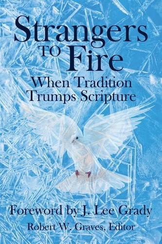 9780996044509: Strangers to Fire: When Tradition Trumps Scripture
