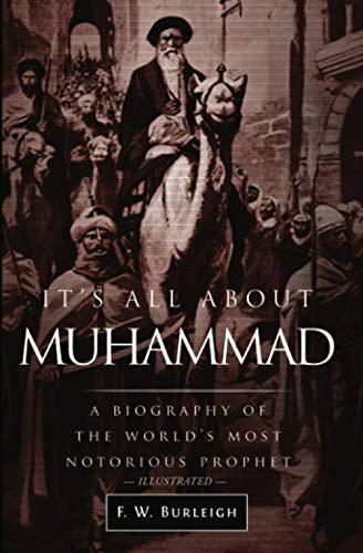 It's All About Muhammad: A Biography of the World's Most Notorious Prophet: Burleigh, F. ...