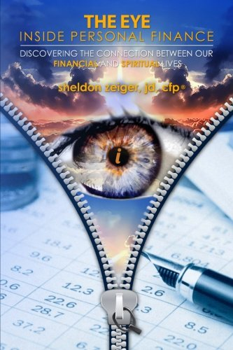 The Eye Inside Personal Finance: Discovering The Connection Between Our Financial and Spiritual ...