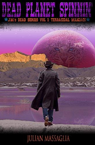 9780996064750: Dead Planet Spinnin': Volume I: Terracidal Maniacs (J.M.'s Dead Series) (Volume 1)