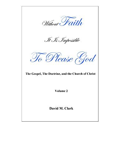 9780996065412: Without Faith It Is Impossible To Please God: The Gospel, The Doctrine, and The Church of Christ