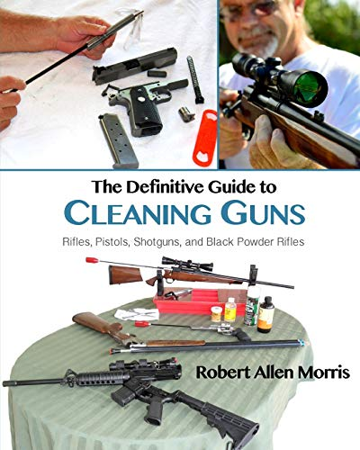9780996068482: The Definitive Guide to Cleaning Guns:: Rifles, Pistols, Shotguns and Black Powder Rifles