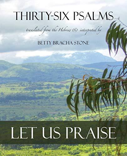 Thirty-Six Psalms: Let Us Praise: Betty Bracha Stone