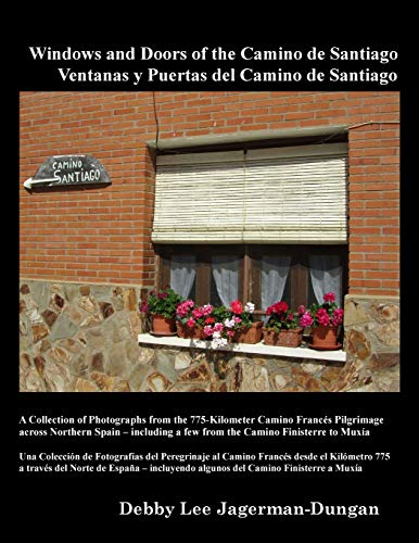 9780996083065: Windows and Doors of the Camino de Santiago: A Collection of Photographs from the 775-Kilometer Camino Francés Pilgrimage across Northern Spain – including a few from the Camino Finisterre to Muxía