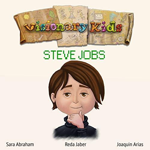 Visionary Kids: Steve Jobs: Abraham, Sara; Jaber, Reda