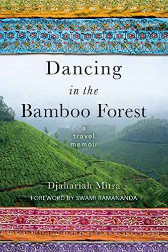 Dancing in the Bamboo Forest: A Travel Memoir: Djahariah Mitra