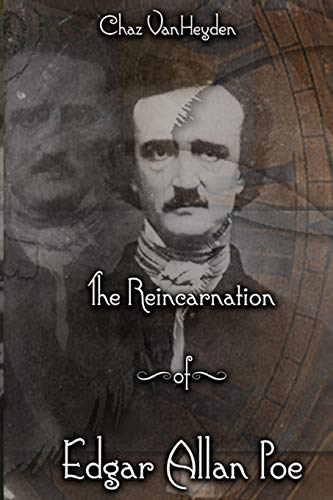 9780996088268: The Reincarnation of Edgar Allan Poe: Evidences Leading To The Substantiation of E. A. Poe's Reincarnation