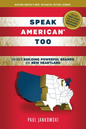 Speak American Too: Your Guide to Building Powerful Brands in the New Heartland: Jankowski, Paul