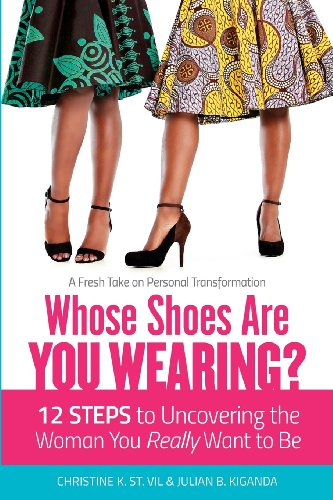 Whose Shoes Are You Wearing? 12 Steps to Uncovering the Woman You Really Want to Be: St. Vil, ...