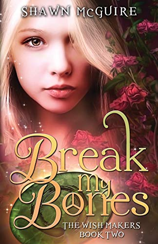 Break My Bones (The Wish Makers) (Volume 2): McGuire, Shawn