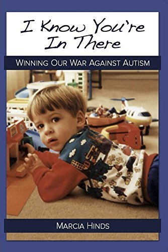 9780996103909: I KNOW YOU'RE IN THERE: Winning Our War Against Autism