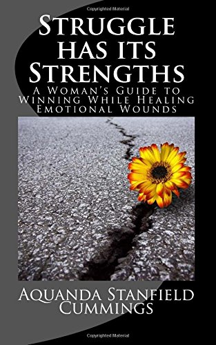 9780996106900: Struggle Has Its Strengths: A Woman's Guide to Winning While Healing Emotional Wounds