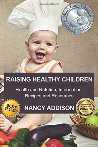 Raising Healthy Children: Health and Nutrition Information, Recipes, and Resources: Addison, Nancy