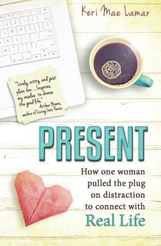 9780996110006: Present: How one woman pulled the plug on distraction to connect with Real Life.