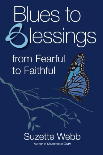 Blues to Blessings: from Fearful to Faithful: Webb, Suzette
