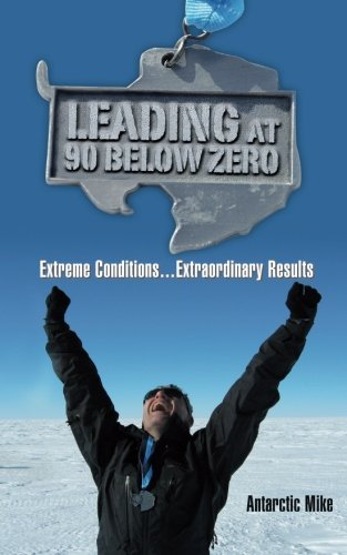 9780996114301: Leading at 90 Below Zero: Extreme Conditions...Extraordinary Results